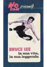 Bruce Lee la sua vita, la sua leggenda