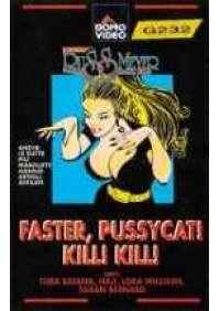 Faster. Pussycat kill! Kill!