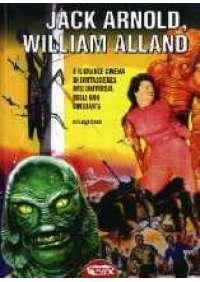 Jack Arnold, William Alland e il grande cinema...