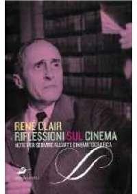 Renè Clair - Riflessioni sul cinema