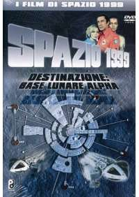 Spazio 1999 - Destinazione Base Lunare Alpha